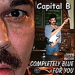 Capital B. Completely Blue For You