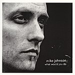 Mike Johnson What Would You Do