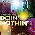 Tom Fuller Doin' Nothin' (Single)