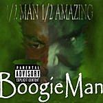 Boogie Man 1/2 Man, 1/2 Amazing (Parental Advisory)