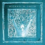 Michael W. Smith Worship Again