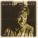 Michael W. Smith The First Decade: 1983-1993