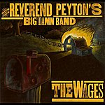 The Reverend Peyton's Big Damn Band The Wages