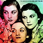 The Andrews Sisters How Lucky You Are