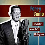 Perry Como I Wonder Who's Kissing Her Now