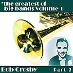 Bob Crosby Greatest Of Big Bands Vol 1 - Bob Crosby - Part 2