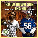 D Money Slow Down Son (Ha Ha)(Single)