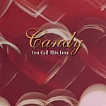 Candy You Call This Love