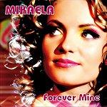 Mikaela Forever Mine (10-Track Maxi-Single)