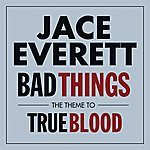 Jace Everett Bad Things (The Theme From 'True Blood') (Single)