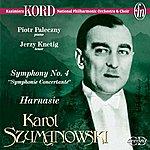 """Kazimierz Kord Szymanowski, K.: Symphony No. 4, """"symphonie Concertante"""" / Harnasie"""