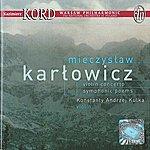 Kazimierz Kord Karlowicz, M.: Violin Concerto / Eternal Songs / Stanislaw And Anna Oswiecim
