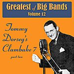 Tommy Dorsey Greatest Of Big Bands Vol 12 - Tommy Dorsey's Clambake 7 - Part 2