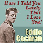 Eddie Cochran Have I Told You Lately That I Love You