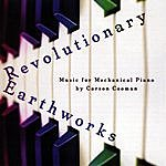 Carson Cooman Revolutionary Earthworks: Music For Mechanical Piano