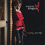 Dodging August Creating... Goodbye