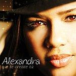 Alexandra Que Te Creiste Tú