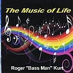 Roger 'Bass Man' Kurt The Music Of Life