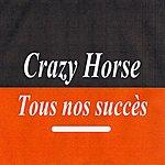 Crazy Horse Tous Nos Succès - Crazy Horse