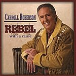 Carroll Roberson Rebel With A Cause