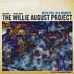 The Willie August Project With You, In A Moment (Live At The Glacier Fringe)