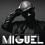 Miguel All I Want Is You (Single)(Featuring J.Cole)