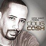 Doug Cash How Many Times