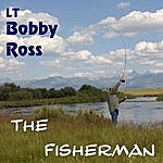 LT Bobby Ross Lt Bobby Ross - The Fisherman