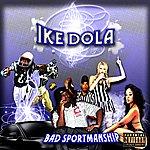 Ike Dola Bad Sportmanship (Parental Advisory)