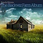 Sandy Rivera Sandy Rivera Presents The Blackwiz Farm