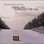 Michael Weston King Crawling Through The Usa