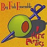 Big Fish Ensemble I Hate Parties