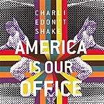 Charlie Don't Shake The America Is Our Office Ep