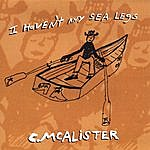 Charlie McAlister I Haven't Any Sea Legs
