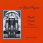 Charles Ward The Vital Organ: English Country Dances Of The 17th & 18th Centuries