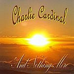 Charlie Cardinal And Nothing More