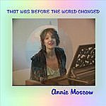Annie Moscow That Was Before The World Changed (Single)