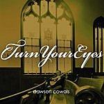 Dawson Cowals Turn Your Eyes (Single)