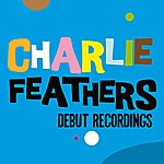 Charlie Feathers Debut Recordings