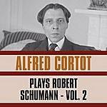 Alfred Cortot Plays Robert Schumann, Vol. 2