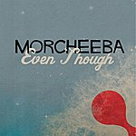 Morcheeba Even Though (Single)