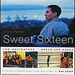 George Fenton Sweet Sixteen, The Navigators, Bread And Roses