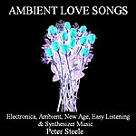 Peter Steele Ambient Love Songs - Electronica, Ambient, New Age, Easy Listening, & Synthesizer Music