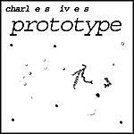 Charles Ives Prototype