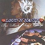 Loud N' Nasty Too Much Ain't Enough