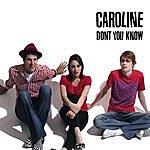 Caroline Don't You Know