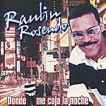 Raulin Rosendo Donde Mi Coja La Noche