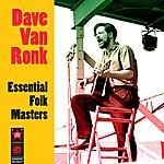 Dave Van Ronk Essential Folk Masters