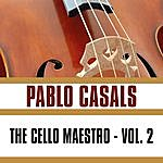 Pablo Casals The Cello Maestro, Vol. 2