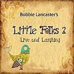 Bobbie Lancaster Little Folks 2: Live & Laughing